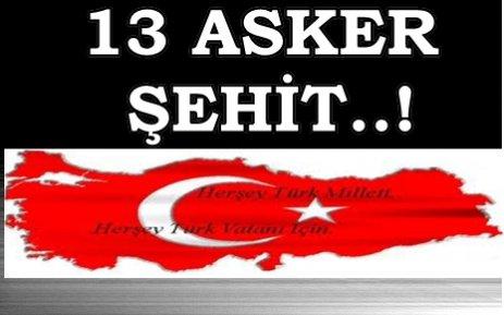13 ASKER ŞEHİT..!