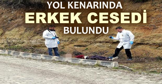 YOL KENARINDA ERKEK CESEDİ BULUNDU