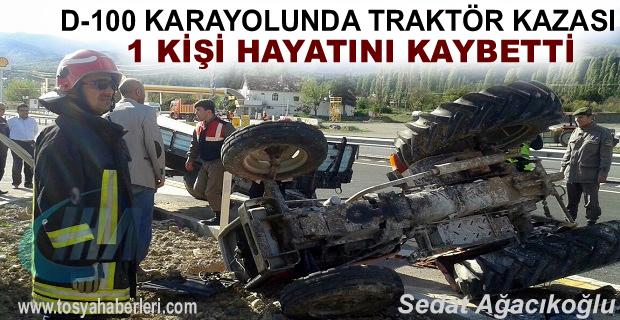 TOSYA D-100 KARAYOLUNDA TRAKTÖR KAZASI 1 ÖLÜ