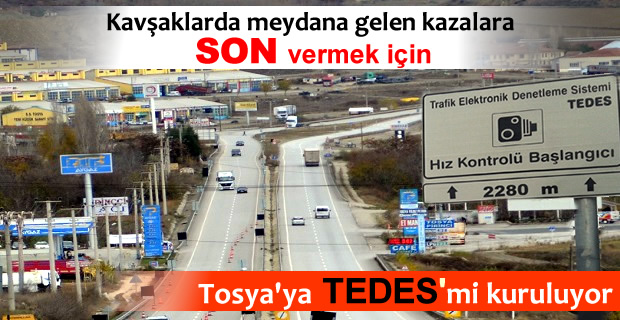 TOSYA'YA TEDES Mİ KURULUYOR