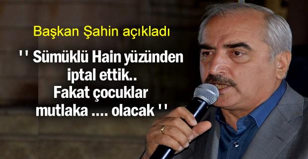 Başkan Kazım Şahin ''Sümüklü Hain yüzünden bu sene iptal ettik''
