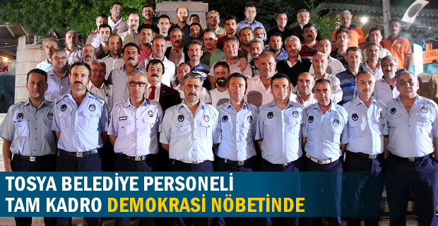 Tosya Belediiyesi Personeli Tam Kadro Demokrasi Nöbetinde