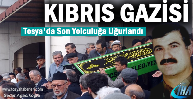 Kıbrıs Gazisi Tosyalı Mehmet Çilek Hayatını kaybetti