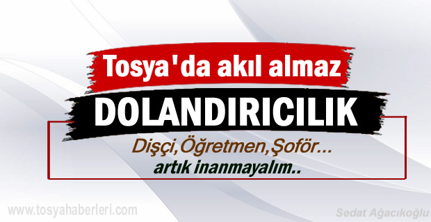 Tosya'da akıl almaz Dolandırıcılık tam 70 bin TL