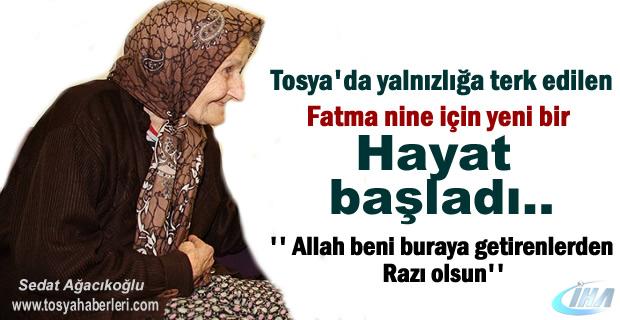 Tosya'da yalnızlığa Terk Edilen Fatma Nine için yeni bir hayat başladı