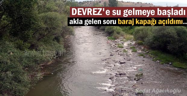 Devrez Çayına Su gelmeye başladı.Barajın kapakları mı açıldı ?