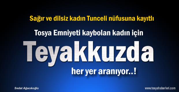 Tosya Emniyeti Tunceli nüfusuna kayıtlı kadın için Teyakkuza geçti