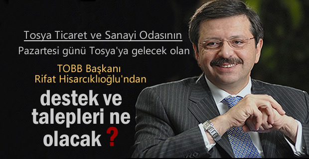 TOBB BAŞKANI RİFAT HİSARCIKLIOĞLU TOSYA'YA GELİYOR