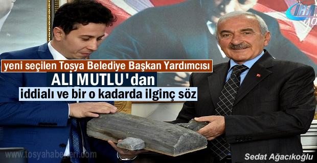 Tosya Belediye Başkan Yardımcısı Ali Mutlu'dan iddialı söz