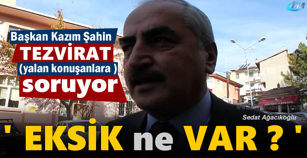 Başkan Kazım Şahin Tosya hakkında'' Tezvirat'' Üretenlere Sordu