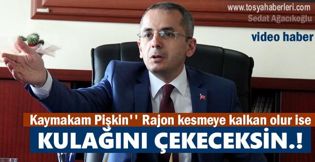 KAYMAKAM DENİZ PİŞKİN'' KULAĞINI ÇEKECEKSİN''