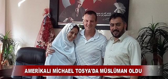 AMERİKALI MİCHAEL TOSYA'DA MÜSLÜMAN OLDU MİKAİL İSMİNİ ALDI