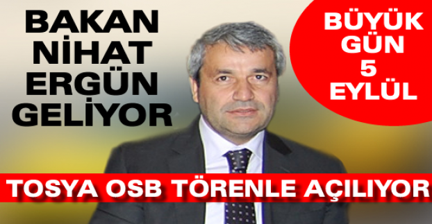 Bakan Nihat Ergün Tosya OSB'nin Açılışına Geliyor