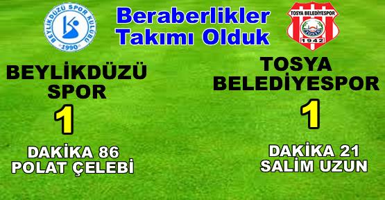 Beraberlikler Takımı Olduk, Tosya BelediyeSpor BeylikdüzüSpor ile Berabere Kaldı