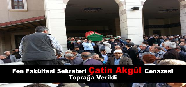 Fen Fakültesi Sekreteri Çetin Akgül Cenazesi Toprağa Verildi