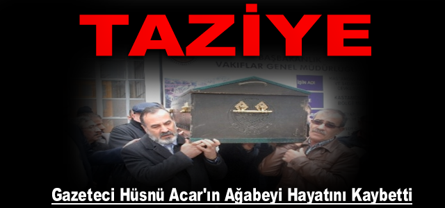 Gazeteci Hüsnü Acar'ın Ağabeyi Hayatını Kaybetti