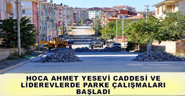 HOCA AHMET YESEVİ CADDESİ VE LİDEREVLERDE PARKE ÇALIŞMALARI BAŞLADI