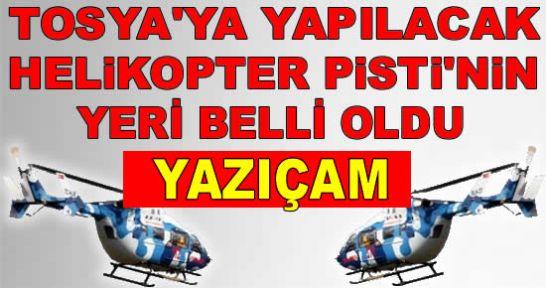 İşte Tosya'ya Yapılacak Helikopter Pistinin Yeri : YAZIÇAM