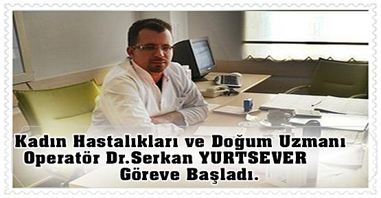 Kadın Hastalıkları ve Doğum Uzmanı Operatör Dr.Serkan YURTSEVER  göreve başladı.