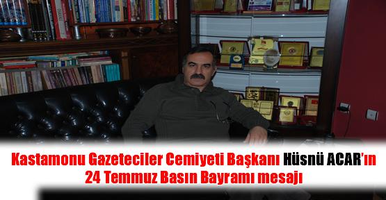Kastamonu Gazeteciler Cemiyeti Başkanı Hüsnü ACAR'ın 24 Temmuz Basın Bayramı mesajı