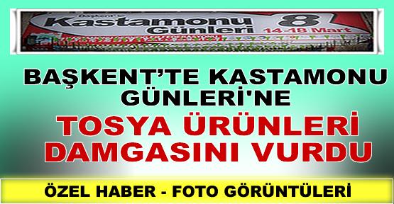 KASTAMONU GÜNLERİ'NE TOSYA ÜRÜNLERİ DAMGASINI VURDU...!