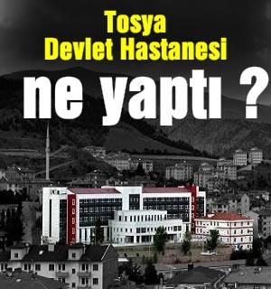 TOSYA DEVLET HASTANESİ NE YAPTI