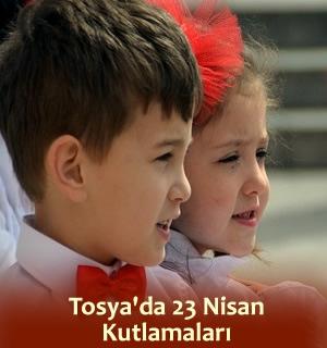 TOSYA'DA 23 NİSAN ULUSAL EGEMENLİK KUTLAMALARI