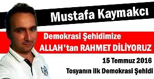 TOSYA DEMOKRASİ ŞEHİDİ MUSTAFA KAYMAKÇI'YI RAHMETLE ANIYOR