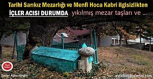 Tosya Sarıkız Mezarlığının durumu içler acısı