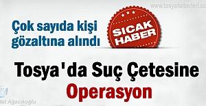 Tosya#039;da Suç Çetesine Operasyon
