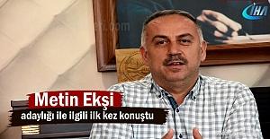 Ak Parti İlçe Başkanı Metin Ekşi yeniden adaylığı ile ilgili ilk kez konuştu