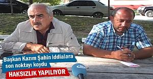 Başkan Kazım Şahin#039;#039;Haksızlık...