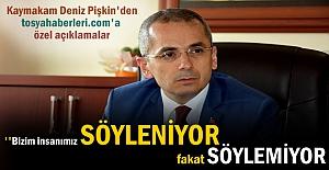 Tosya Kaymakamı Deniz Pişkin'den tosyahaberleri.com haber sitesine özel açıklamalarda bulundu