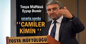 Tosya Müftüsü Eyyup Demir #039;#039;Camiler...