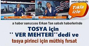 A Haber sunucusu Erkan Tan Tosya için'' Ver Mehteri'' dedi
