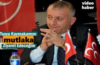 MHP Kastamonu İl Başkanı ''Tosya Kaymakamını Ziyaret Edeceğim ''