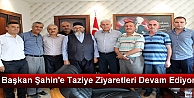 Başkan Şahin#039;e Taziye Ziyaretleri Devam Ediyor