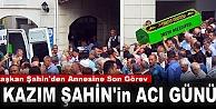 BAŞKAN ŞAHİN#039;İN ANNESİ VEFAT ETTİ