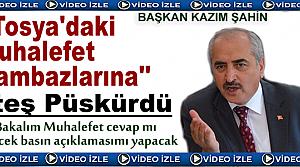 BAŞKAN ŞAHİN '' SİYASET CAMBAZLARINA '' ATEŞ PÜSKÜRDÜ