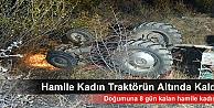 HAMİLE KADIN TRAKTÖR ALTINDA KALDI