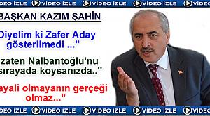 KAZIM ŞAHİN'İN SİYASİ GÜNDEMLE İLGİLİ AÇIKLAMASI (VİDEO HABER )