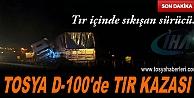 TOSYA D-100DA TIR KAZASINDA FACİADAN DÖNÜLDÜ
