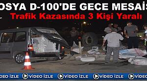 TOSYA D-100'DE GECE MESAİSİ - 3 YARALI