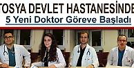 TOSYA DEVLET HASTANESİNE 5 DOKTOR ATAMASI YAPILDI