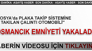 TOSYA PLAKA TAKİP SİSTEMİNE TAKILAN HIRSIZLAR YAKALANDI