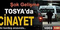 TOSYADA CİNAYET-İKİ KARDEŞ ARASINDA ÇIKAN KAVGADA