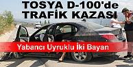 YABANCI UYRUKLU 2 BAYAN TOSYA#039;DA KAZA YAPTI