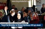 Tosya Belediyesi ve Orman İşletmesine 60 İŞKUR işçi alımı yapıldı
