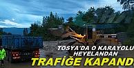 TOSYA'DA O KARAYOLUYOLU HEYELAN VE SELDEN TAMAMEN TRAFİĞE KAPANDI