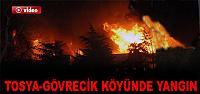 TOSYA-GÖVRECİK KÖYÜNDE YANGINDA 2 KATLI...